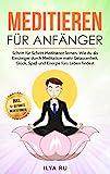 Meditieren für Anfänger: Schritt für Schritt Meditieren lernen. Wie du als Einsteiger durch...