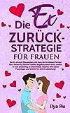 DIE EX ZURÜCK STRATEGIE FÜR FRAUEN: Ex zurück gewinnen Masterplan für Frauen, die ihre Beziehung...