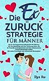 DIE EX ZURÜCK STRATEGIE FÜR MÄNNER: Ex zurück gewinnen Masterplan für Männer, die ihre...