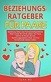BEZIEHUNGSRATGEBER FÜR PAARE: Beziehung retten und Partnerschaftsprobleme lösen Schritt für...